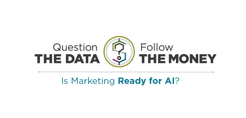 Question the Data / Follow the Money - Is Marketing Ready for AI?